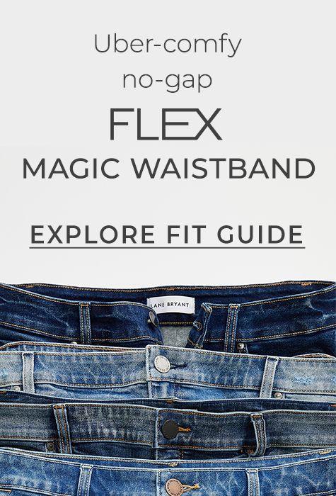 Uber-comfy no-gap FLEX Magic Waistband. Explore fit guide.